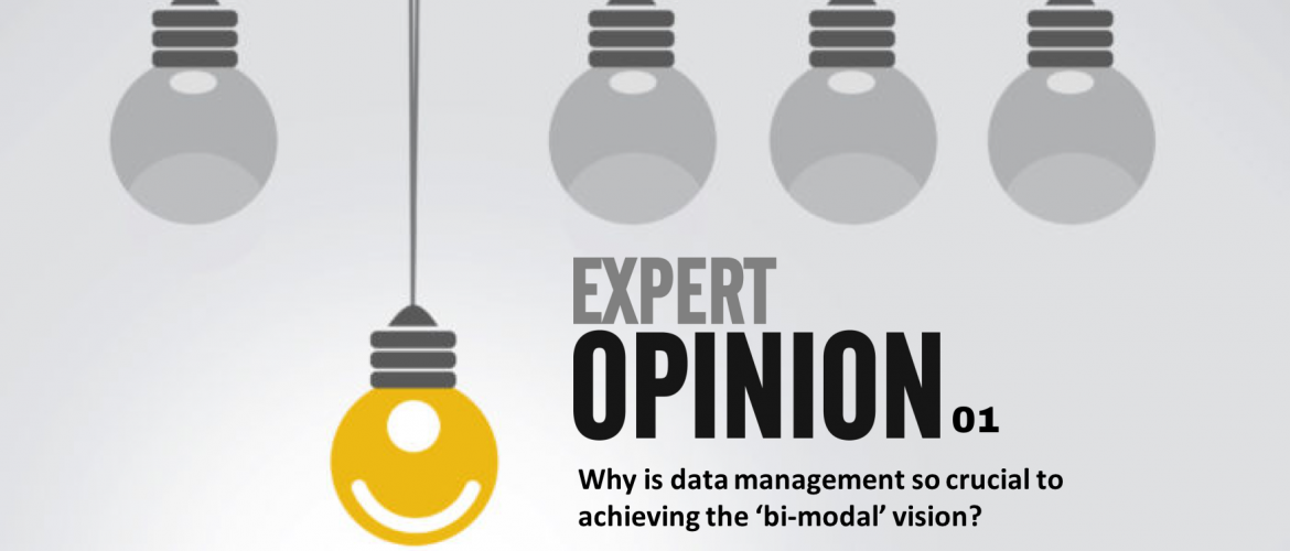 Expert Opinion 01 - Why is data management so crucial to achieving the 'bi-modal' vision?