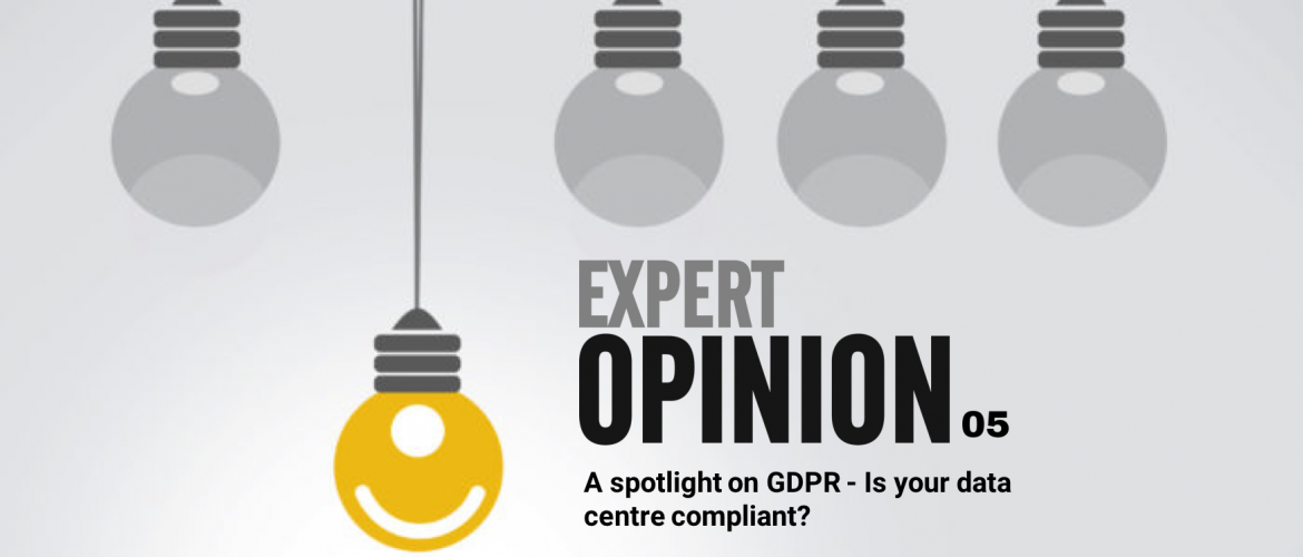 Expert Opinion 05 - A spotlight on GDPR - Is your data centre compliant?