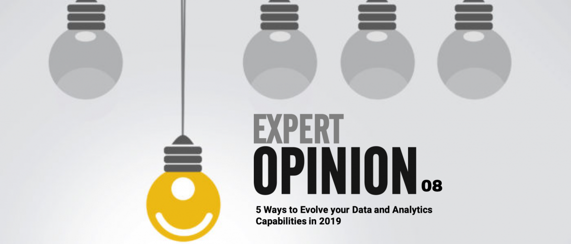 Expert Opinion 08 - 5 Ways to Evolve your Data and Analytics Capabilities in 2019